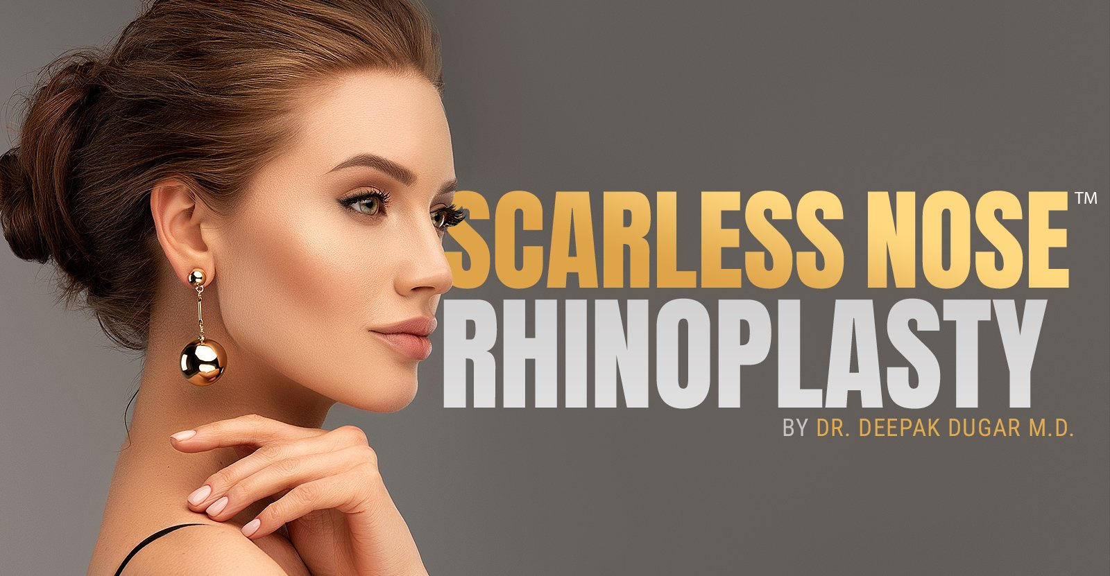 face of an elegant woman facing right beside the text Scarless Nose Rhinoplasty by Dr. Deepak Dugar M.D