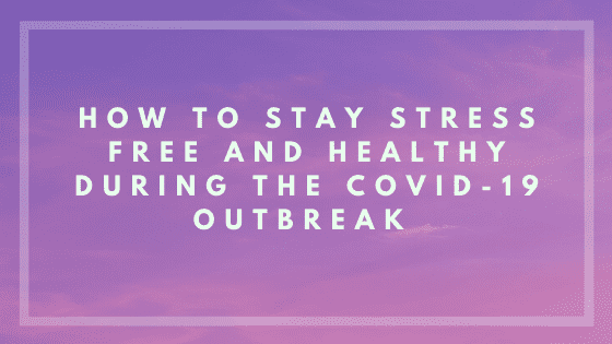"photo with the text ""how to stay stress free and healthy during the covid-19 outbreak"""