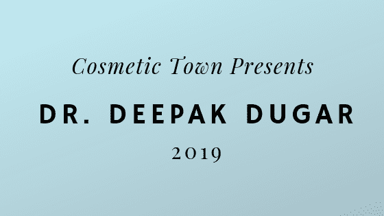 "Blue background photo to the text ""Cosmetic Town Presents Dr. Deepak Dugar 2019"""